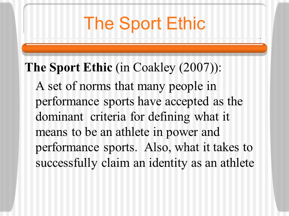 The Sport Ethic The Sport Ethic (in Coakley (2007)):
