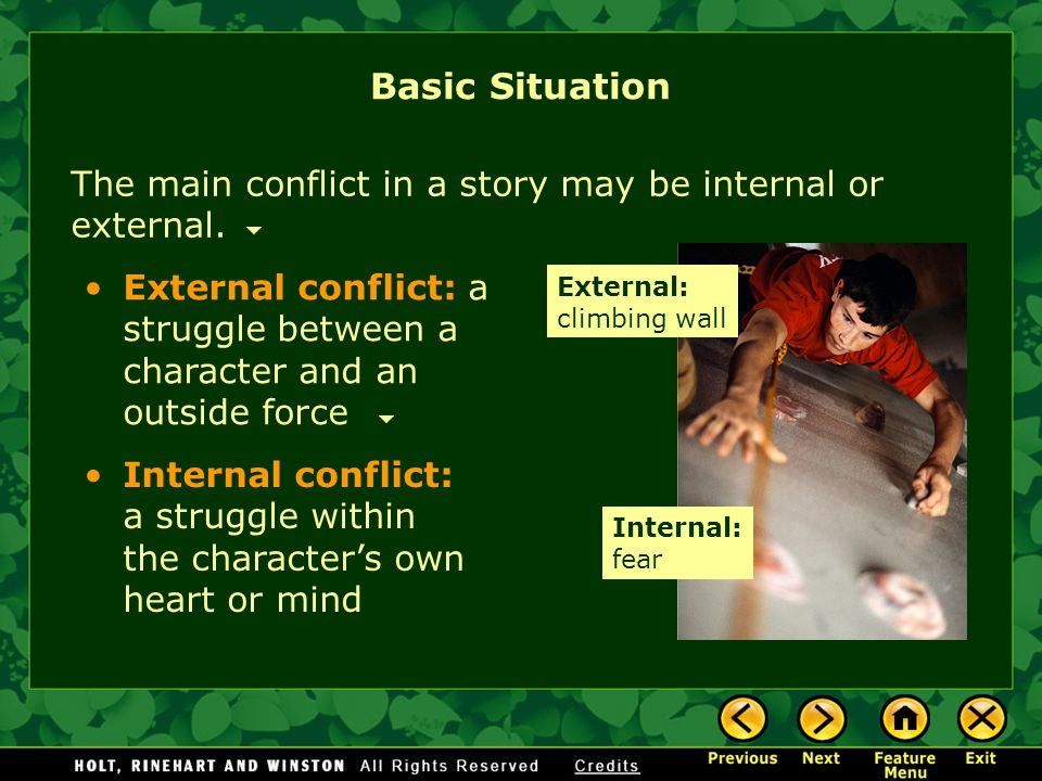 Basic Situation The main conflict in a story may be internal or external. External conflict: a struggle between a character and an outside force.