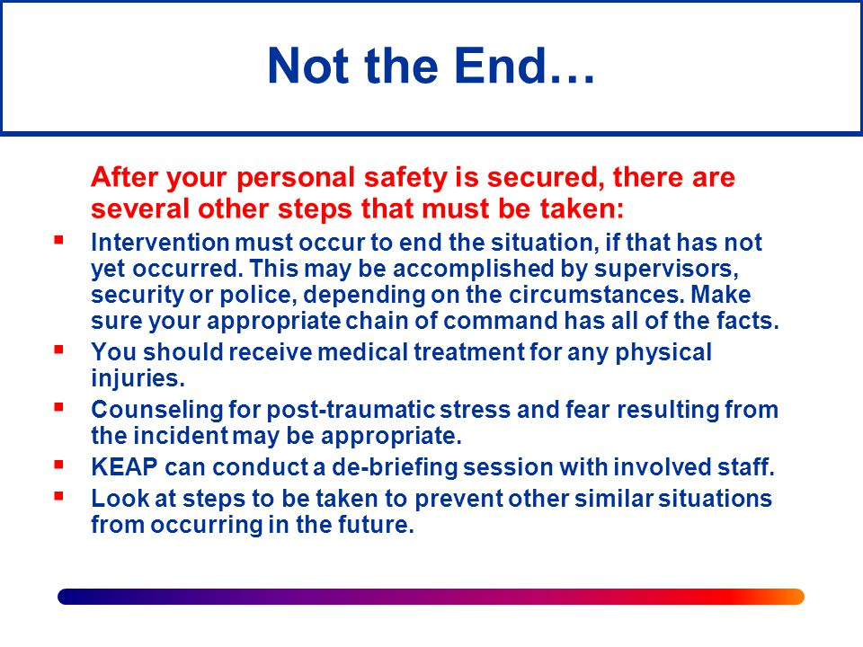 Not the End… After your personal safety is secured, there are several other steps that must be taken: