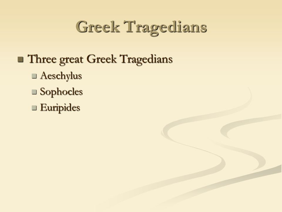 Greek Tragedians Three great Greek Tragedians Aeschylus Sophocles
