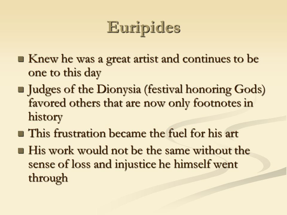 Euripides Knew he was a great artist and continues to be one to this day.