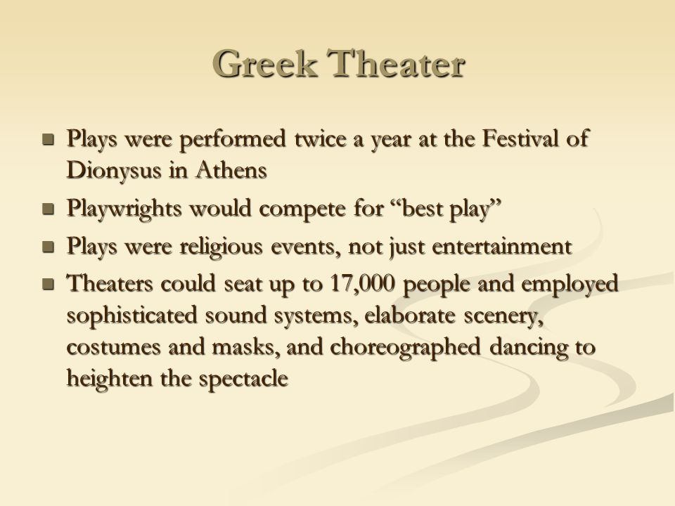 Greek Theater Plays were performed twice a year at the Festival of Dionysus in Athens. Playwrights would compete for best play