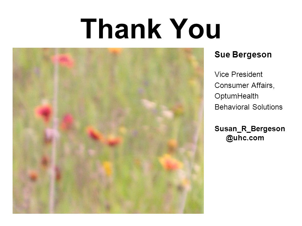 Thank You Sue Bergeson Vice President Consumer Affairs, OptumHealth