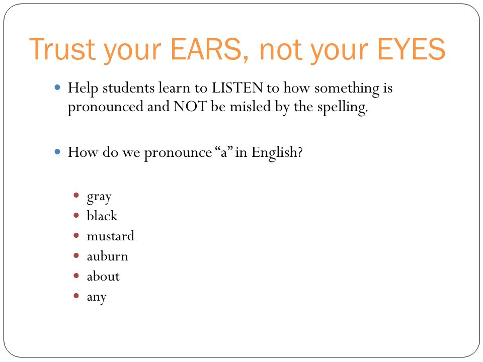 Trust your EARS, not your EYES