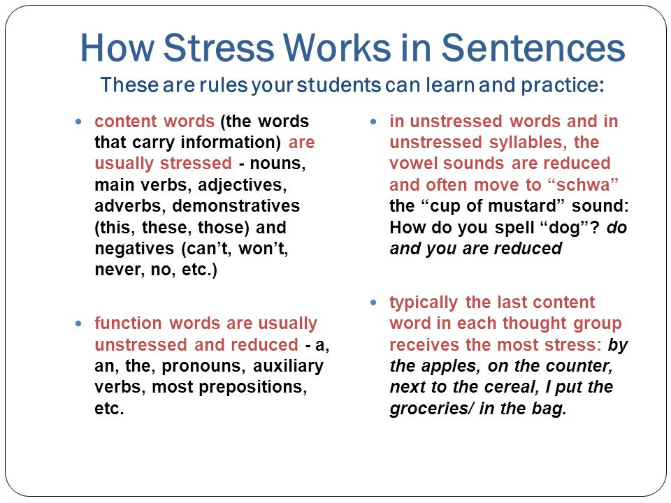 How Stress Works in Sentences These are rules your students can learn and practice: