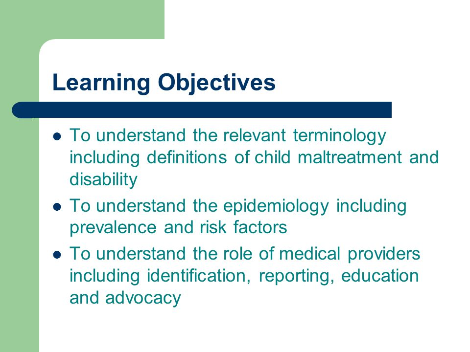 Learning Objectives To understand the relevant terminology including definitions of child maltreatment and disability.