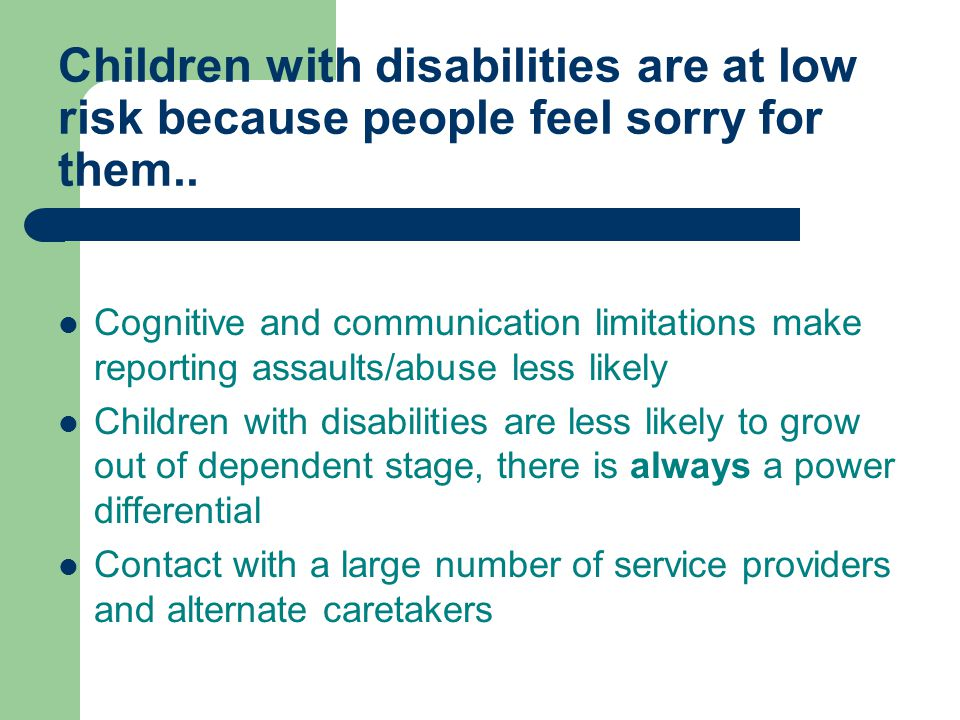 Children with disabilities are at low risk because people feel sorry for them..