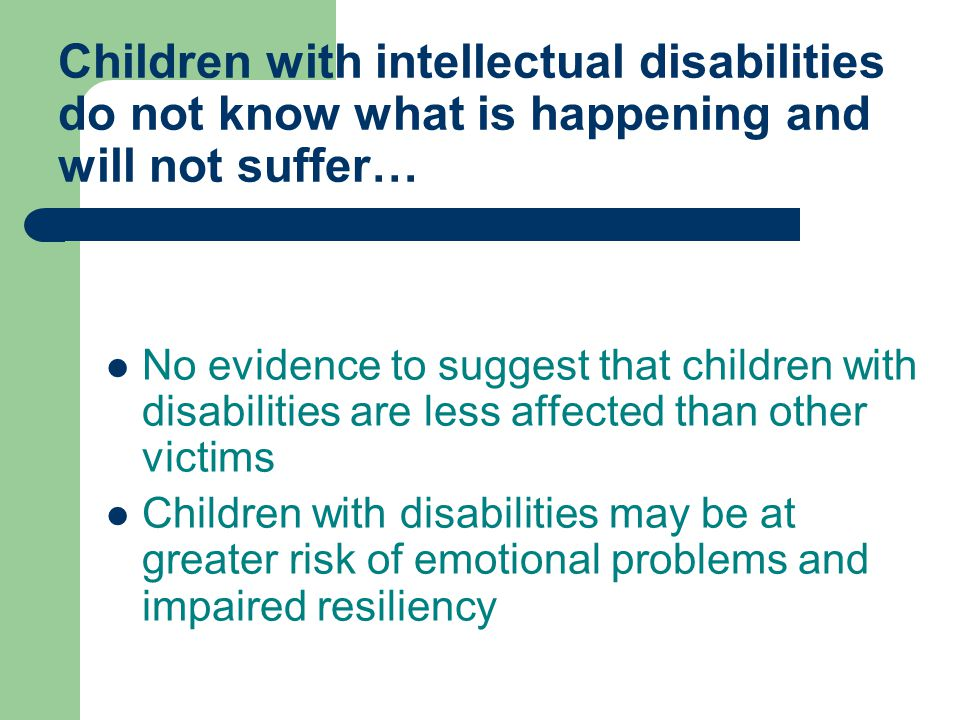 Children with intellectual disabilities do not know what is happening and will not suffer…