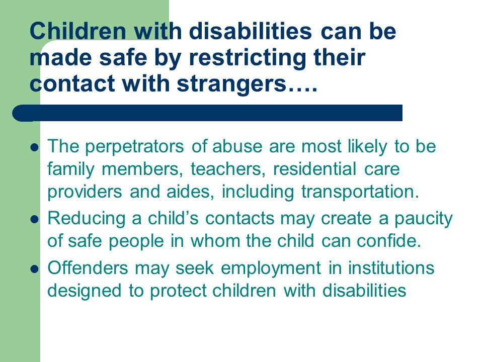 Children with disabilities can be made safe by restricting their contact with strangers….