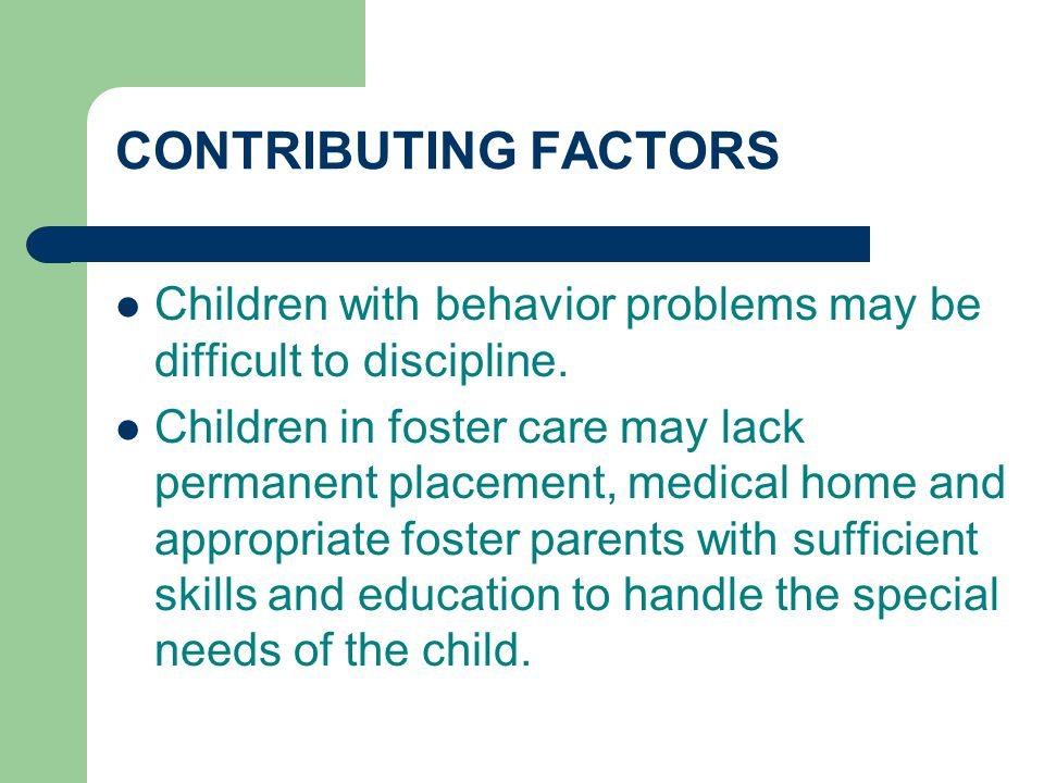 CONTRIBUTING FACTORS Children with behavior problems may be difficult to discipline.