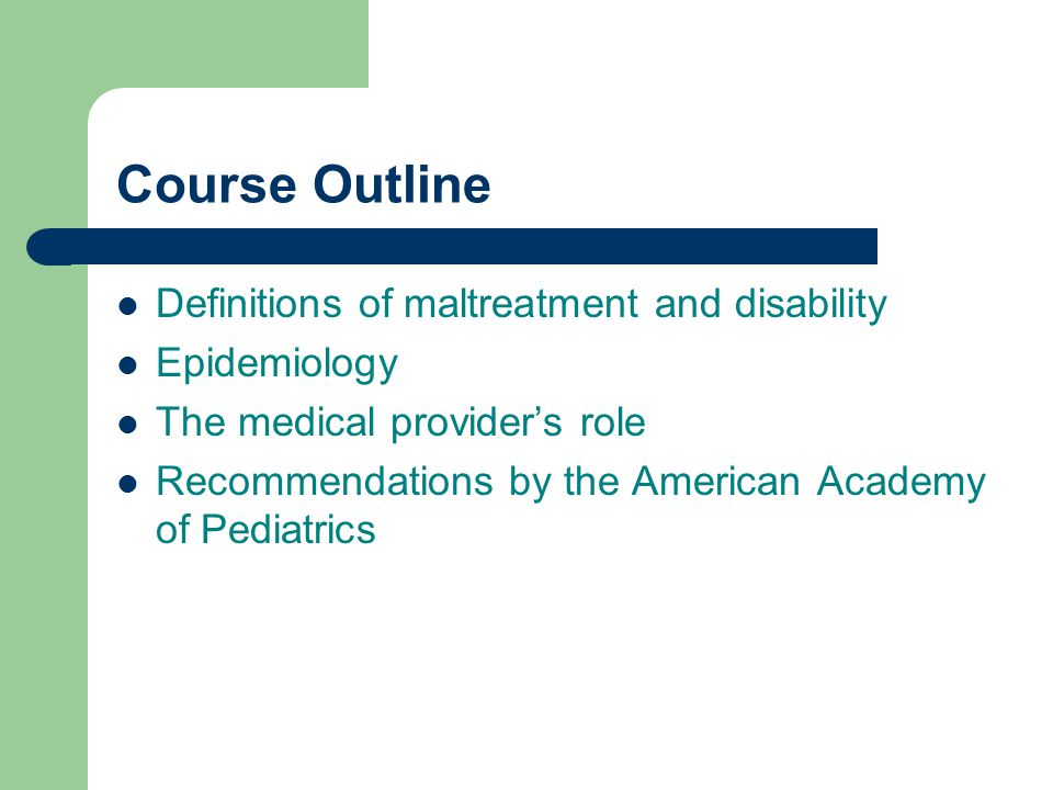 Course Outline Definitions of maltreatment and disability Epidemiology