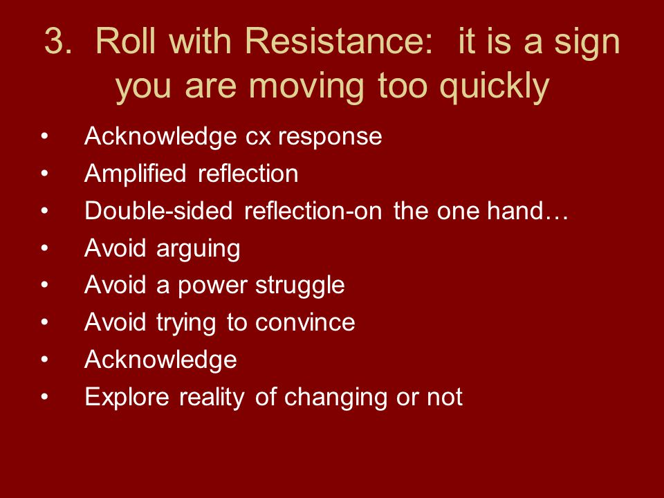 3. Roll with Resistance: it is a sign you are moving too quickly