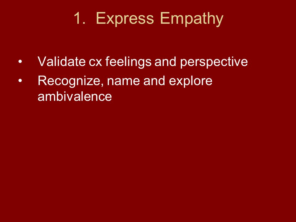 1. Express Empathy Validate cx feelings and perspective