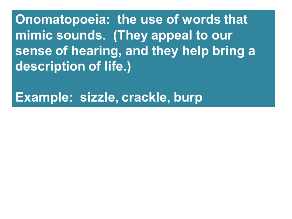 Onomatopoeia: the use of words that mimic sounds