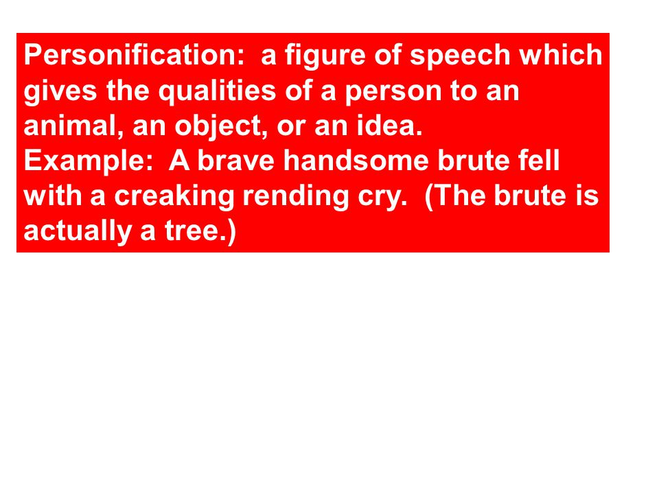 Personification: a figure of speech which gives the qualities of a person to an animal, an object, or an idea.