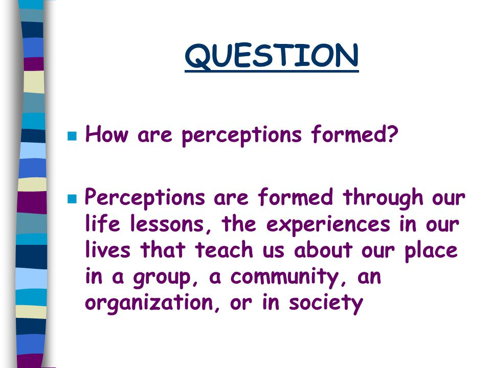 QUESTION How are perceptions formed