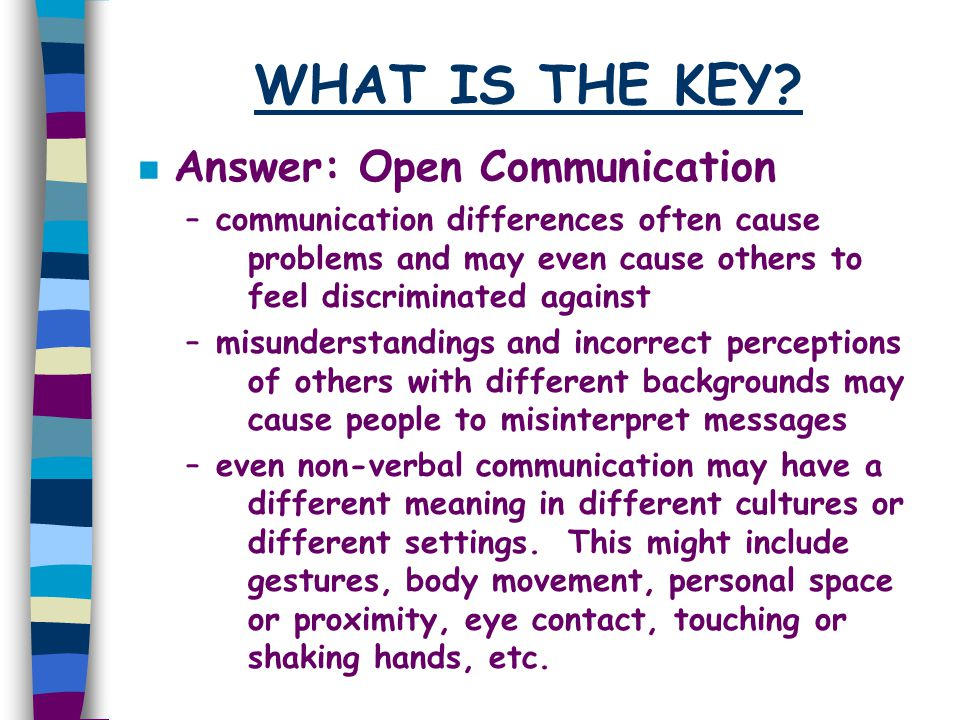 WHAT IS THE KEY Answer: Open Communication