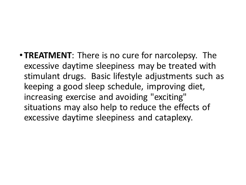 TREATMENT: There is no cure for narcolepsy