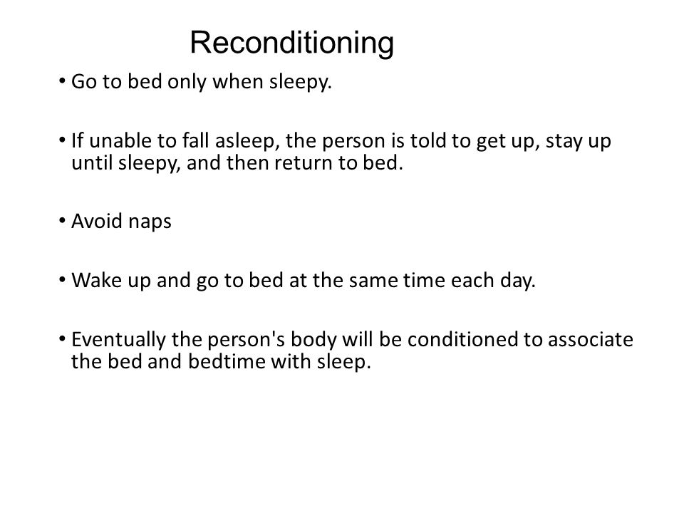 Reconditioning Go to bed only when sleepy.