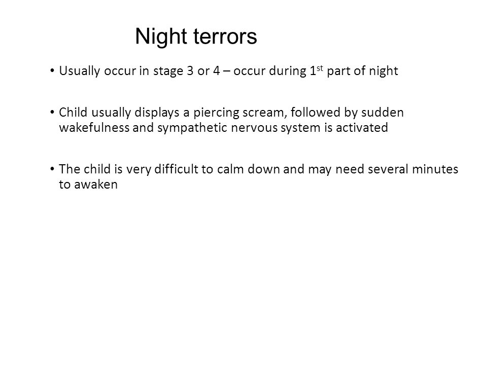 Night terrors Usually occur in stage 3 or 4 – occur during 1st part of night.