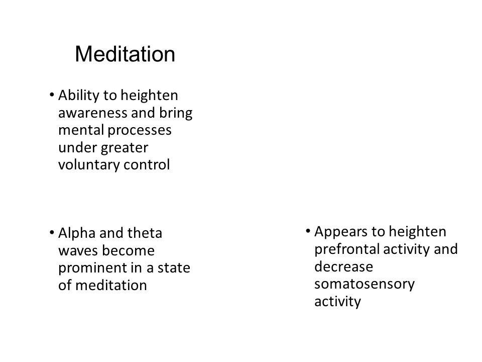 Meditation Ability to heighten awareness and bring mental processes under greater voluntary control.