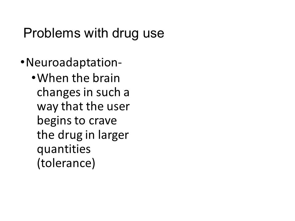 Problems with drug use Neuroadaptation-