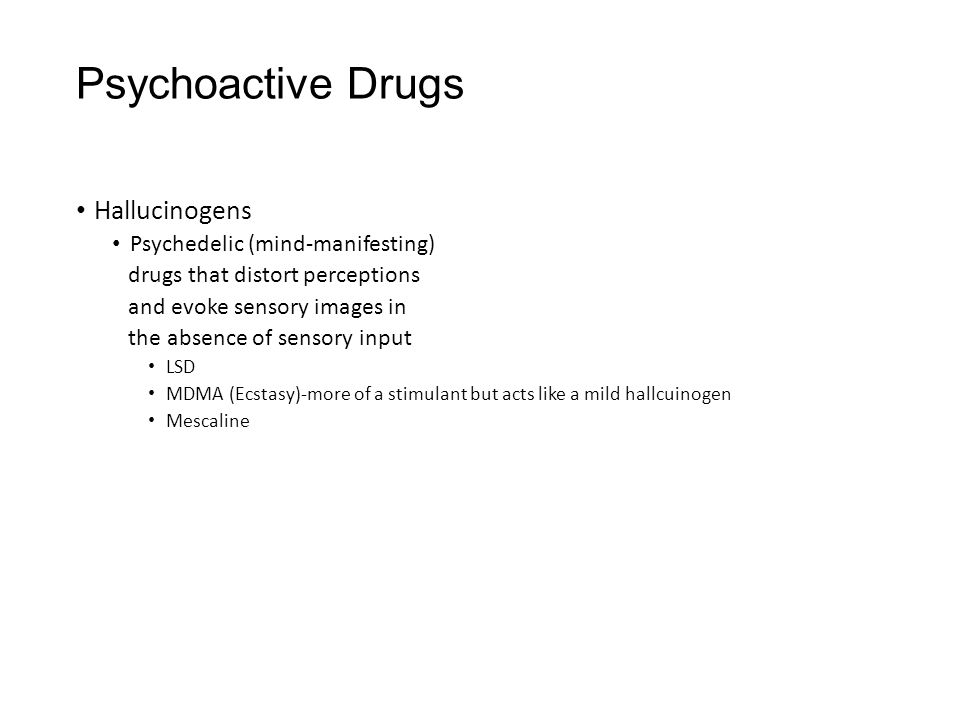Psychoactive Drugs Hallucinogens Psychedelic (mind-manifesting)