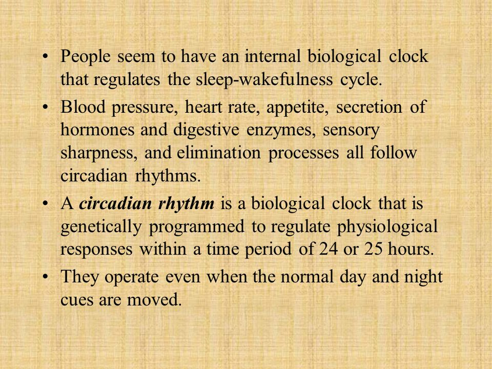 People seem to have an internal biological clock that regulates the sleep-wakefulness cycle.