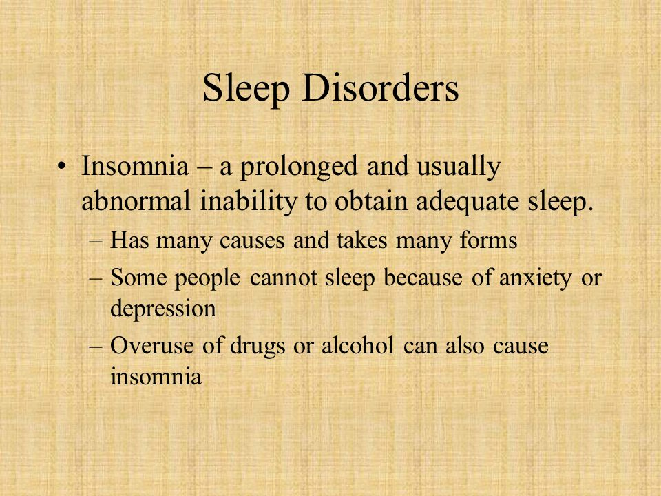 Sleep Disorders Insomnia – a prolonged and usually abnormal inability to obtain adequate sleep. Has many causes and takes many forms.