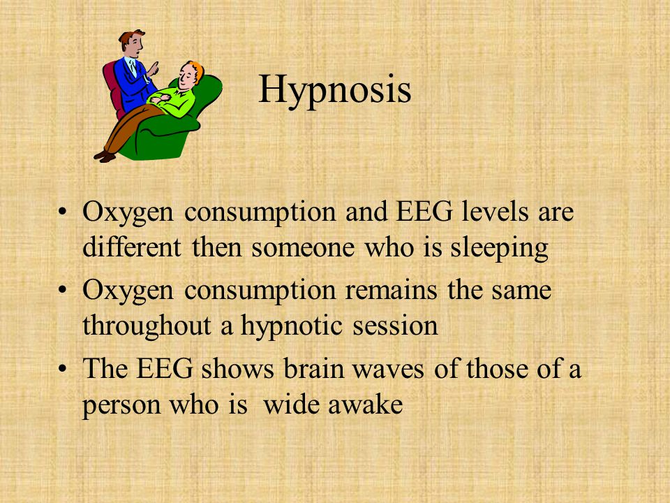 Hypnosis Oxygen consumption and EEG levels are different then someone who is sleeping.
