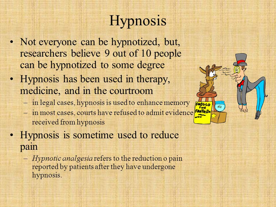 Hypnosis Not everyone can be hypnotized, but, researchers believe 9 out of 10 people can be hypnotized to some degree.
