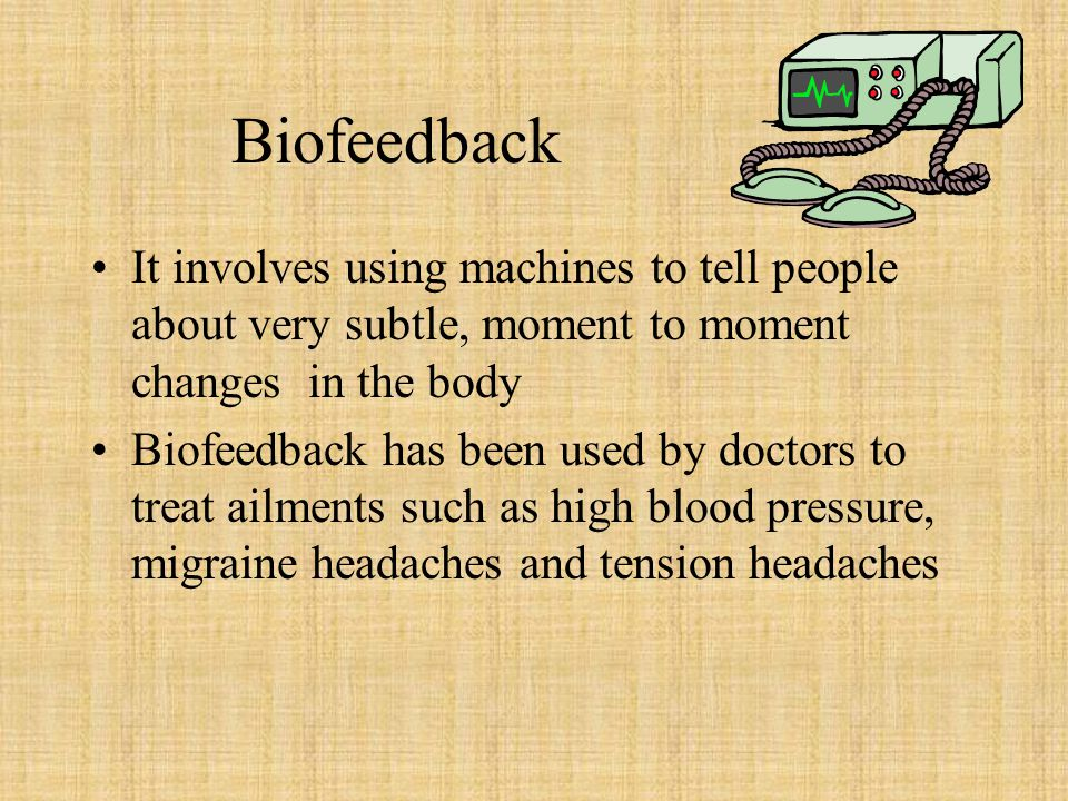 Biofeedback It involves using machines to tell people about very subtle, moment to moment changes in the body.