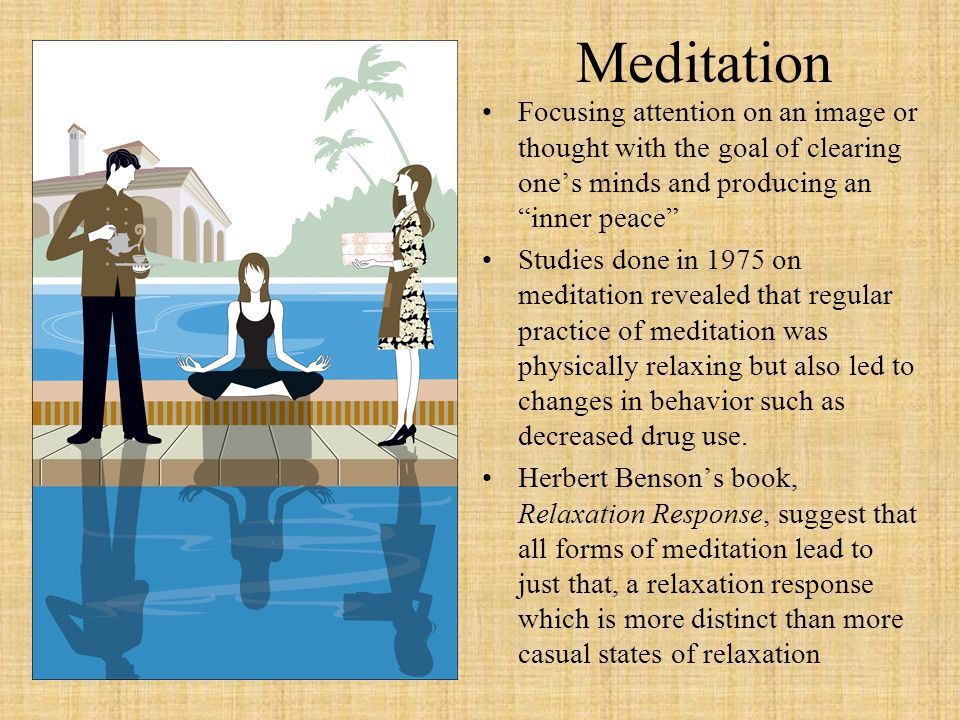 Meditation Focusing attention on an image or thought with the goal of clearing one's minds and producing an inner peace