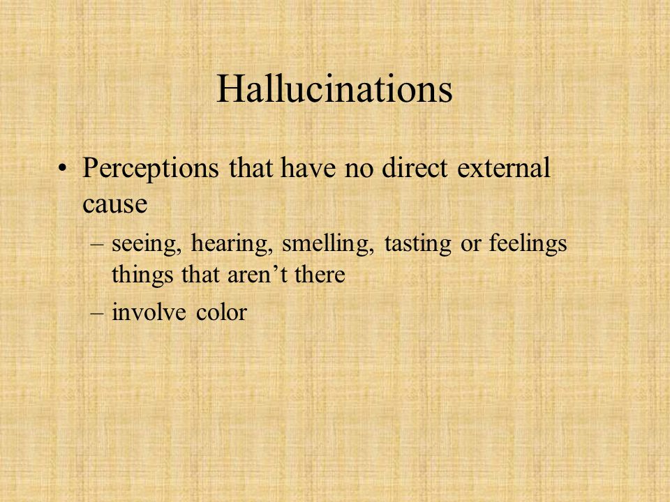 Hallucinations Perceptions that have no direct external cause