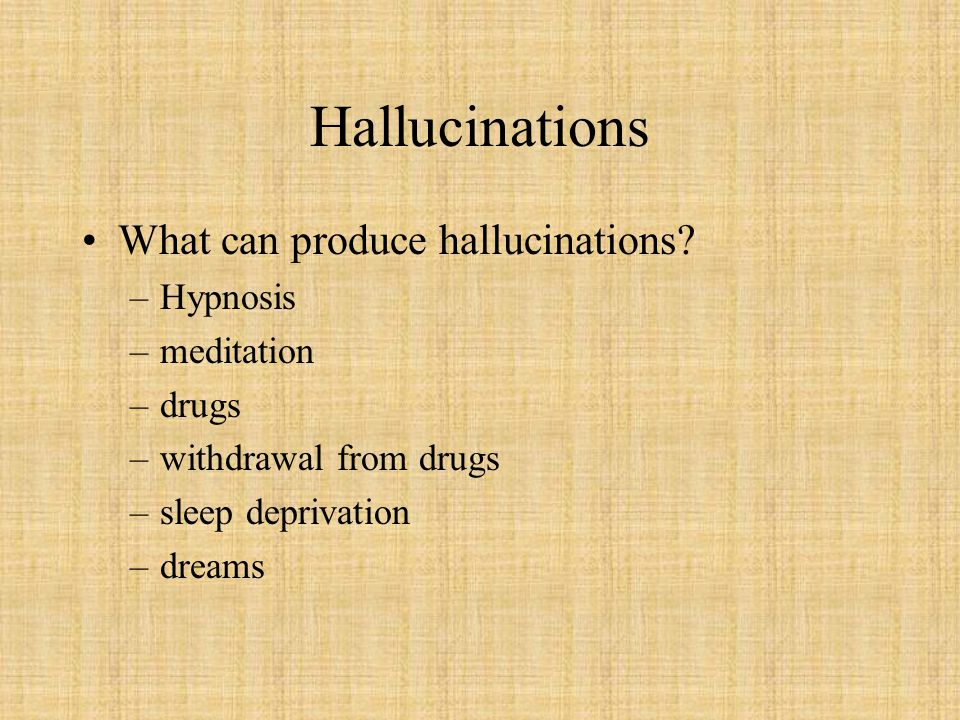 Hallucinations What can produce hallucinations Hypnosis meditation