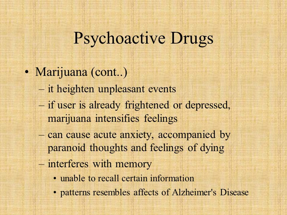 Psychoactive Drugs Marijuana (cont..) it heighten unpleasant events