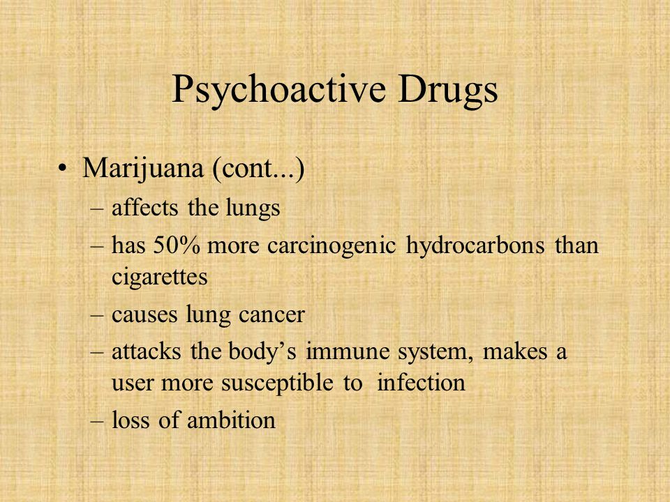 Psychoactive Drugs Marijuana (cont...) affects the lungs