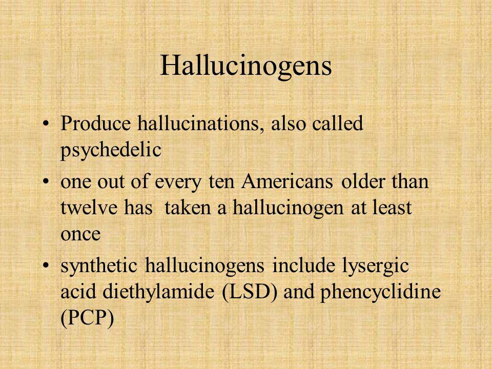 Hallucinogens Produce hallucinations, also called psychedelic