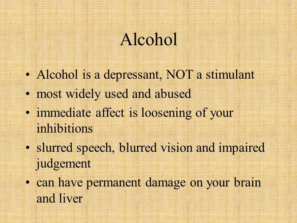 Alcohol Alcohol is a depressant, NOT a stimulant