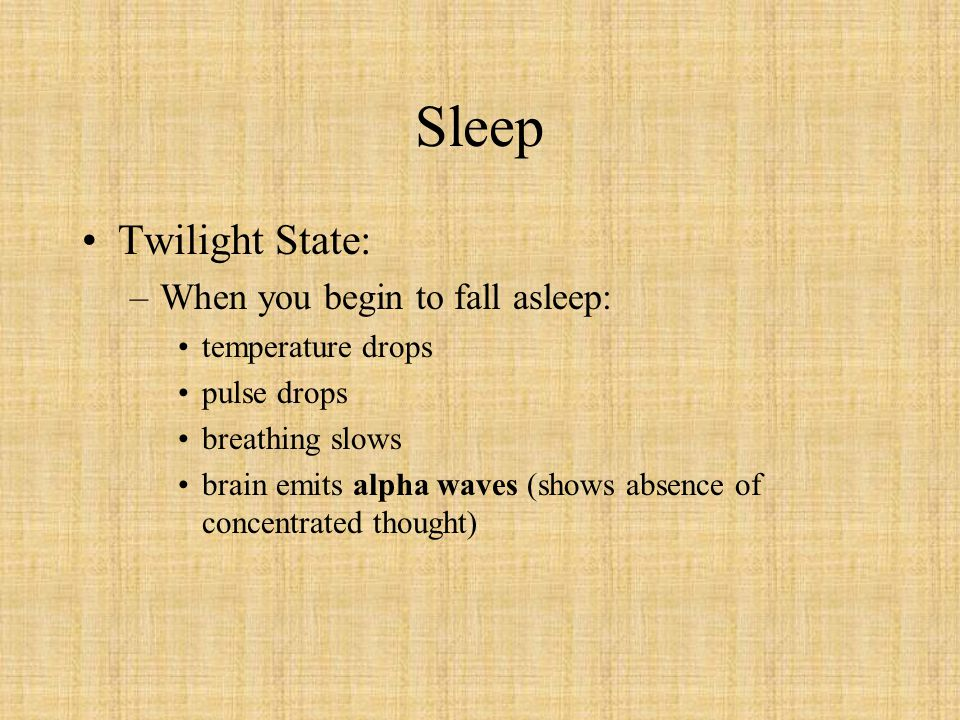 Sleep Twilight State: When you begin to fall asleep: temperature drops