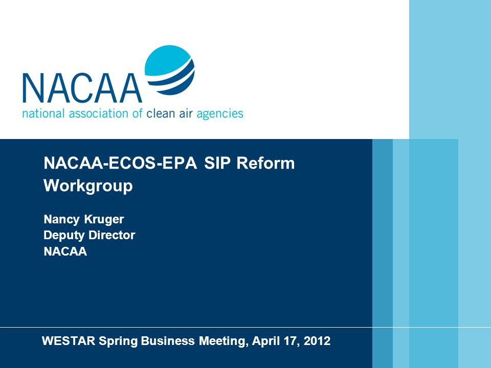 NACAA-ECOS-EPA SIP Reform Workgroup Nancy Kruger Deputy Director NACAA