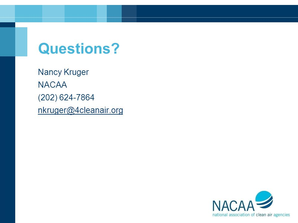 Questions Nancy Kruger NACAA (202) 624-7864 nkruger@4cleanair.org