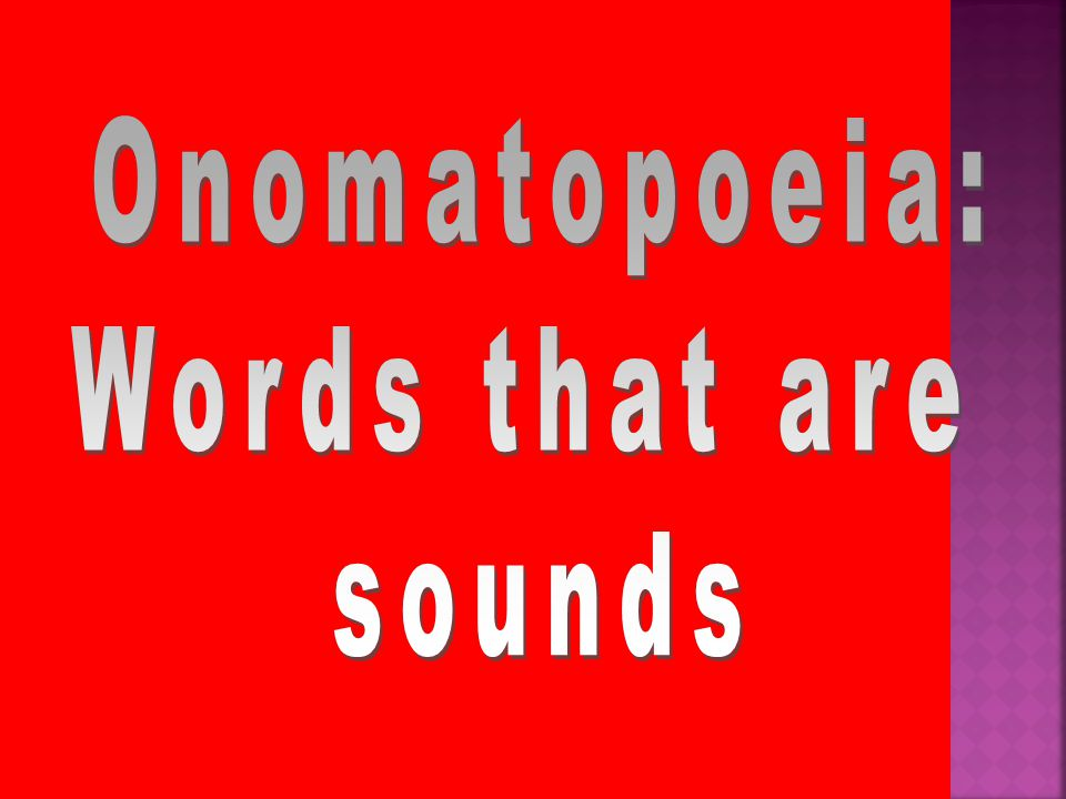 Onomatopoeia: Words that are sounds