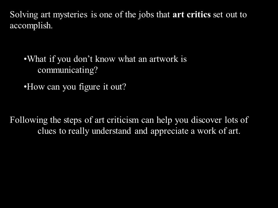 Solving art mysteries is one of the jobs that art critics set out to accomplish.