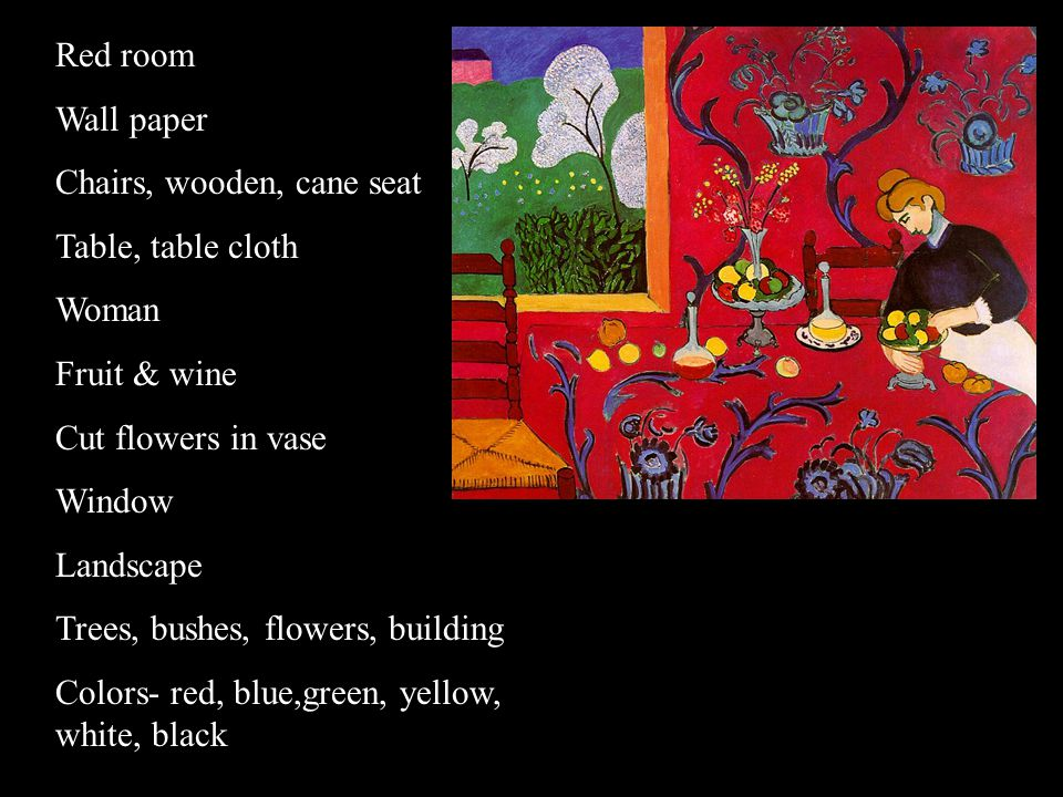 Red room Wall paper. Chairs, wooden, cane seat. Table, table cloth. Woman. Fruit & wine. Cut flowers in vase.