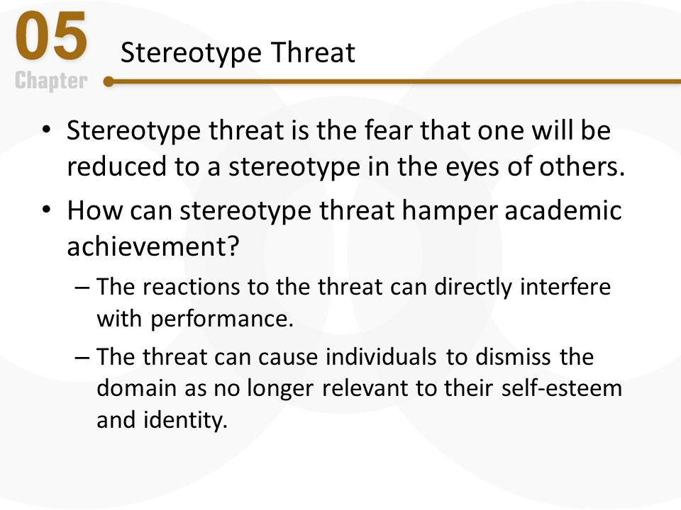 Stereotype Threat Stereotype threat is the fear that one will be reduced to a stereotype in the eyes of others.