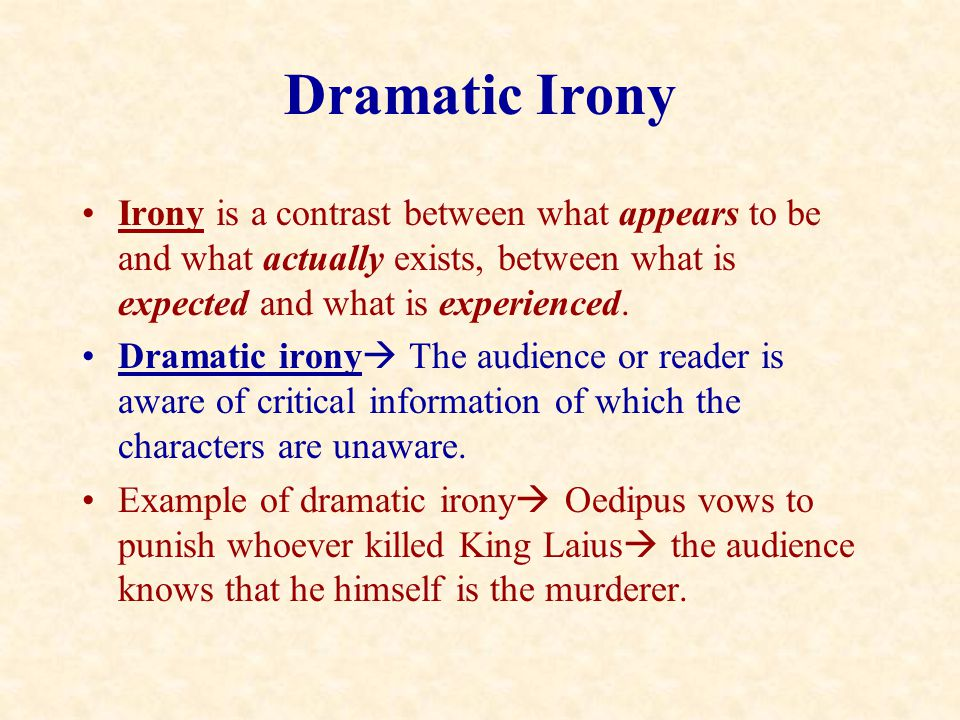 Dramatic Irony Irony is a contrast between what appears to be and what actually exists, between what is expected and what is experienced.