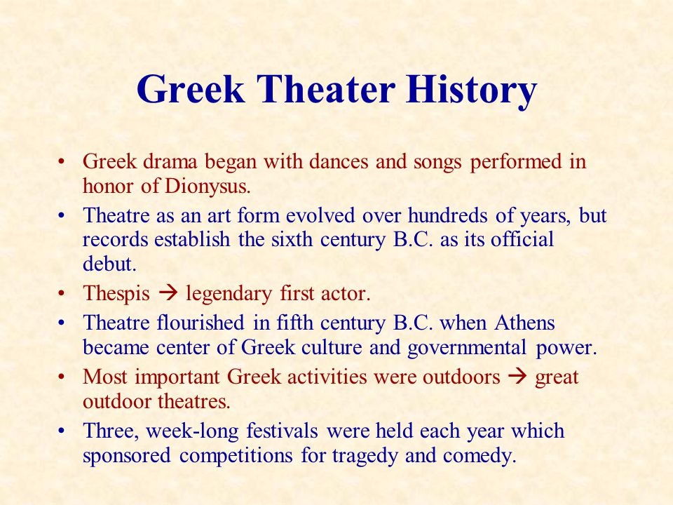 Greek Theater History Greek drama began with dances and songs performed in honor of Dionysus.