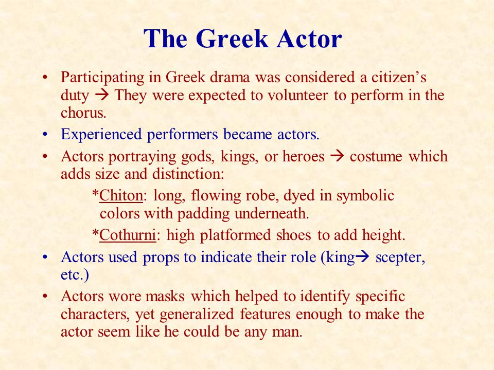 The Greek Actor Participating in Greek drama was considered a citizen's duty  They were expected to volunteer to perform in the chorus.