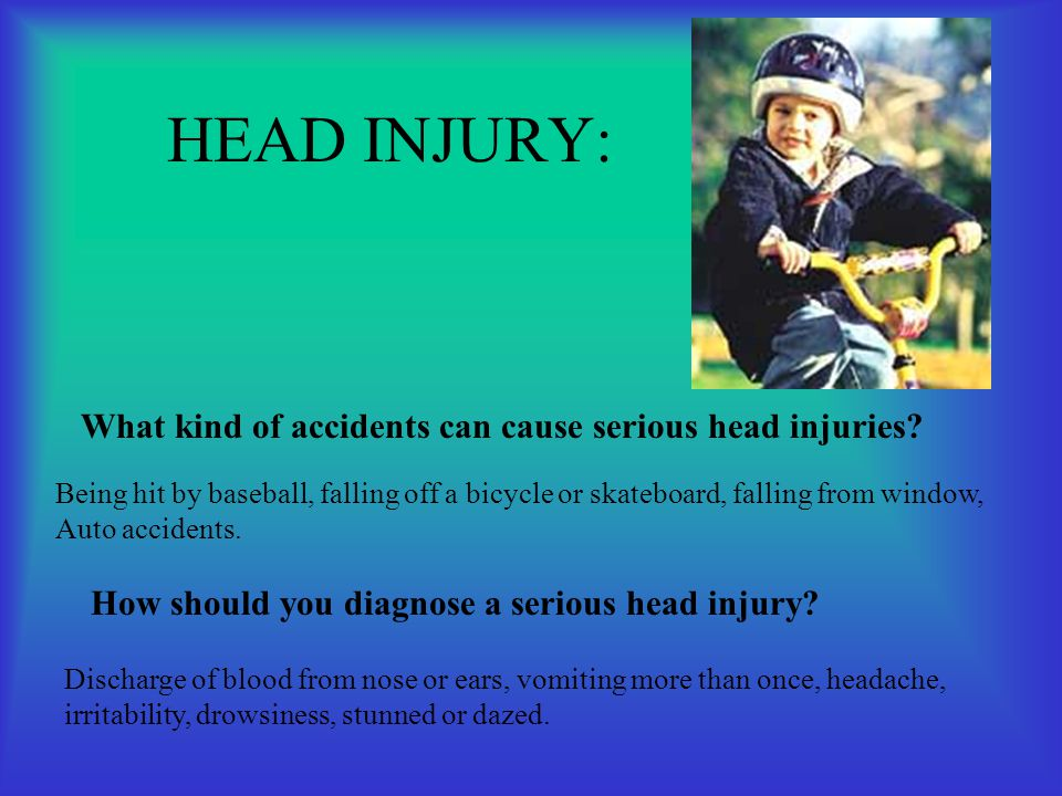 HEAD INJURY: What kind of accidents can cause serious head injuries